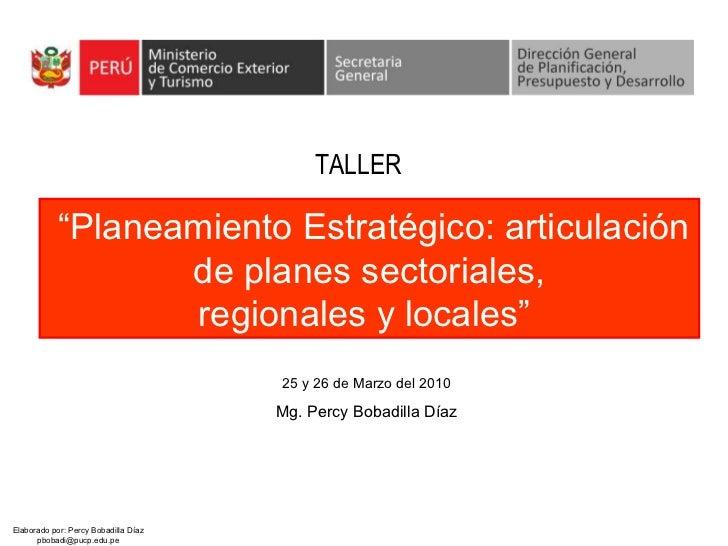 """"""" Planeamiento Estratégico: articulación de planes sectoriales, regionales y locales""""   25 y 26 de Marzo del 2010 Mg. Perc..."""