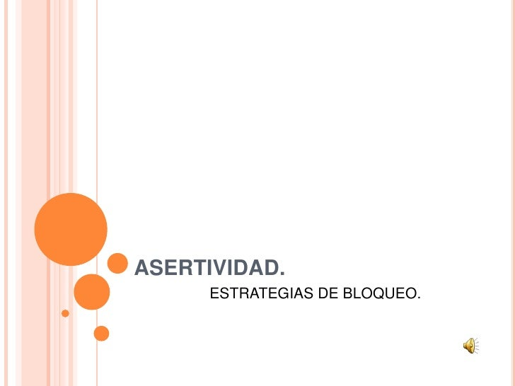 ASERTIVIDAD.     ESTRATEGIAS DE BLOQUEO.