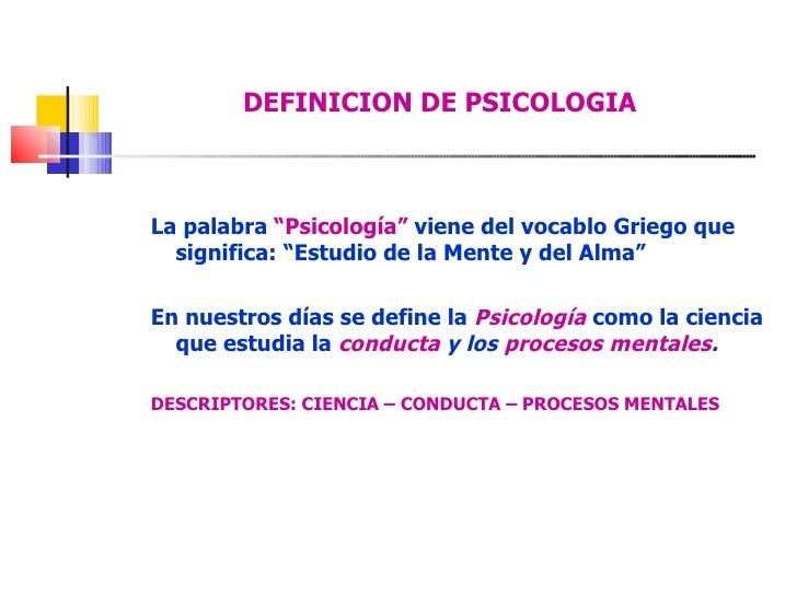 """DEFINICION DE PSICOLOGIA La palabra  """"Psicología""""  viene del vocablo Griego que significa: """"Estudio de la Mente y del Alma..."""