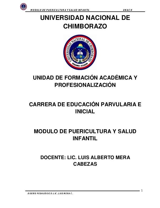 MODULO DE PUERICULTURA Y SALUD INFANTIL UNACH 1 DISEÑO PEDAGÓGICO: LIC. LUIS MERA C. UNIVERSIDAD NACIONAL DE CHIMBORAZO UN...