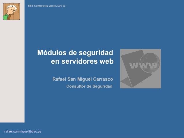 FIST Conference Junio 2005 @                    Módulos de seguridad                       en servidores web              ...