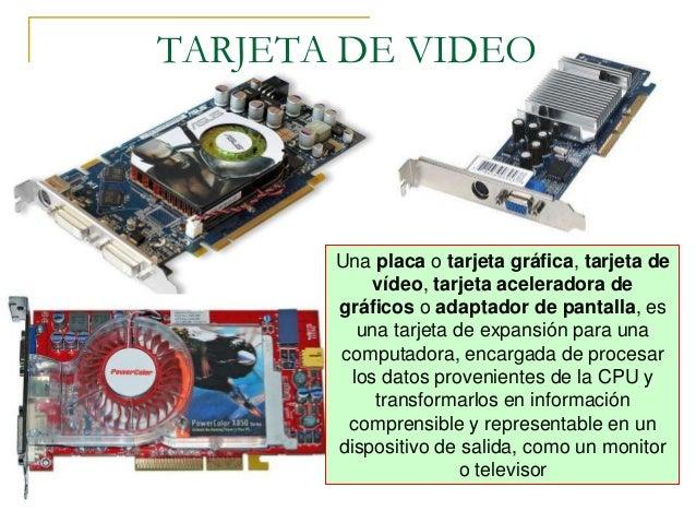 TARJETA DE VIDEO       Una placa o tarjeta gráfica, tarjeta de            vídeo, tarjeta aceleradora de       gráficos o a...