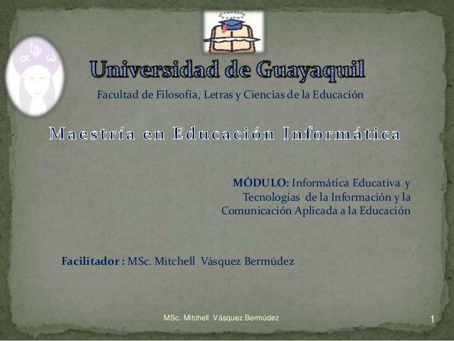 Facultad de Filosofía, Letras y Ciencias de la Educación MÓDULO: Informática Educativa y Tecnologías de la Información y l...