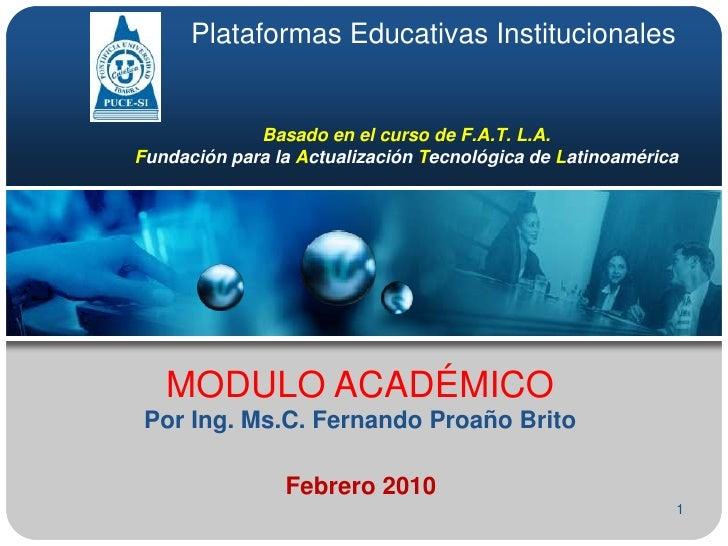 1<br />Plataformas Educativas Institucionales<br />Basado en el curso de F.A.T. L.A.Fundación para la Actualización Tecnol...