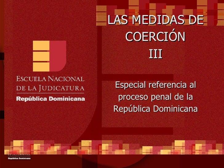 LAS MEDIDAS DE COERCIÓN III Especial referencia al proceso penal de la República Dominicana