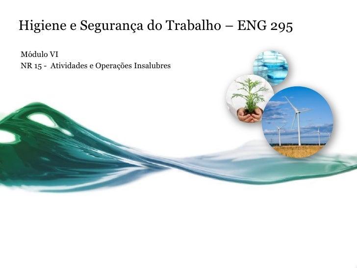 Higiene e Segurança do Trabalho – ENG 295Módulo VINR 15 - Atividades e Operações Insalubres