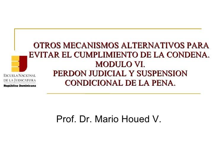 OTROS MECANISMOS ALTERNATIVOS PARA EVITAR EL CUMPLIMIENTO DE LA CONDENA.  MODULO VI. PERDON JUDICIAL Y SUSPENSION CONDICIO...