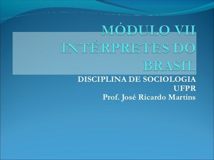 DISCIPLINA DE SOCIOLOGIA                         UFPR     Prof. José Ricardo Martins