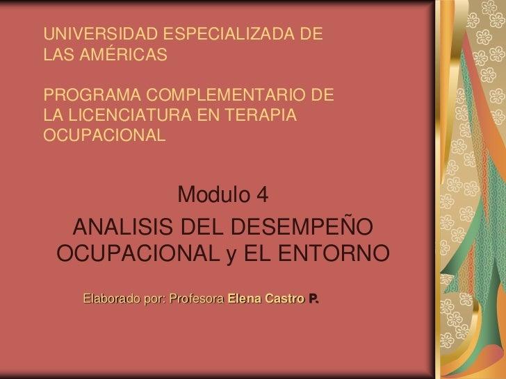 UNIVERSIDAD ESPECIALIZADA DE LAS AMÉRICASPROGRAMA COMPLEMENTARIO DE LA LICENCIATURA EN TERAPIA OCUPACIONAL<br />Modulo 4<b...