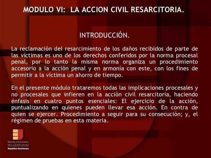 MODULO VI: LA ACCION CIVIL RESARCITORIA.                         INTRODUCCIÓN.La reclamación del resarcimiento de los daño...