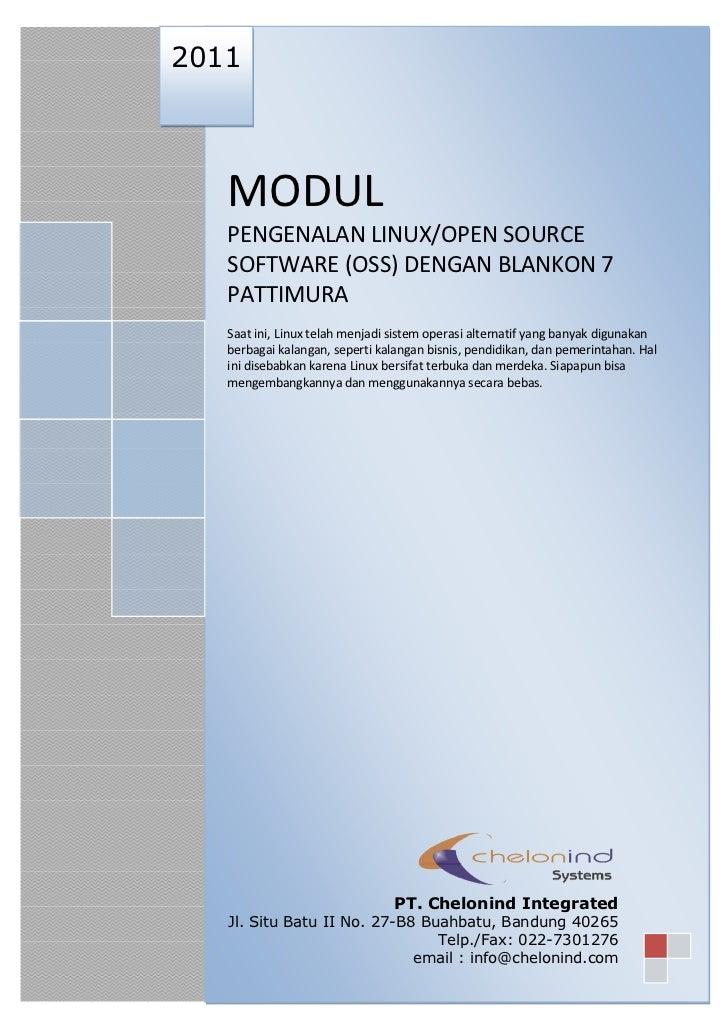 2011   MODUL   PENGENALAN LINUX/OPEN SOURCE   SOFTWARE (OSS) DENGAN BLANKON 7   PATTIMURA   Saat ini, Linux telah menjadi ...