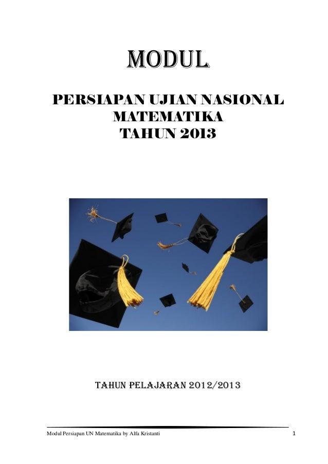 MODUL  PERSIAPAN UJIAN NASIONAL        MATEMATIKA         TAHUN 2013                    TAHUN PELAJARAN 2012/2013Modul Per...