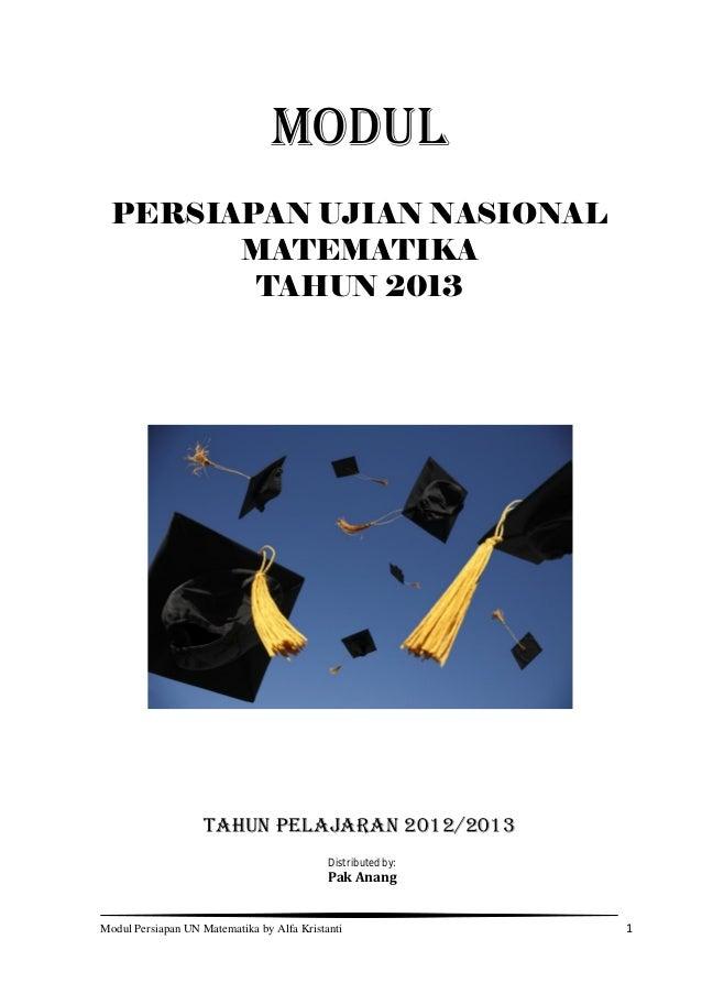 Modul Persiapan UN Matematika by Alfa Kristanti 1 MODUL PERSIAPAN UJIAN NASIONAL MATEMATIKA TAHUN 2013 TAHUN PELAJARAN 201...