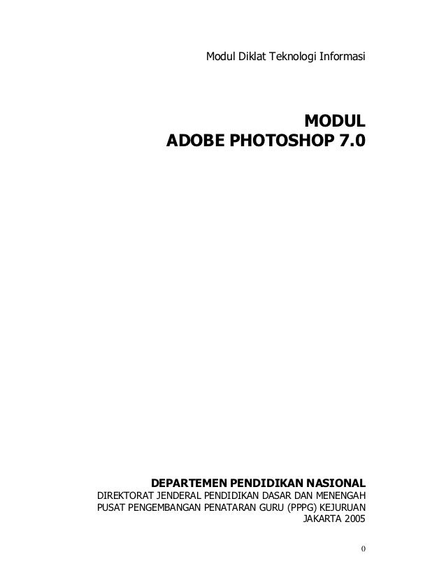 Modul Diklat Teknologi Informasi                        MODUL            ADOBE PHOTOSHOP 7.0          DEPARTEMEN PENDIDIKA...