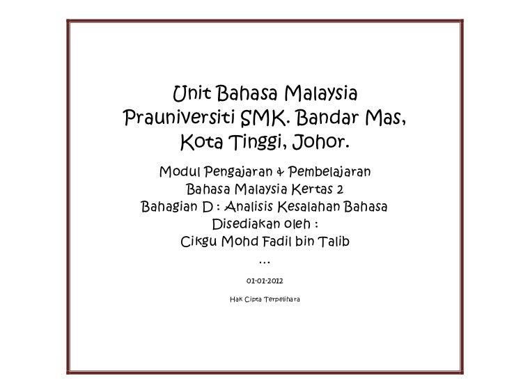 Unit Bahasa MalaysiaPrauniversiti SMK. Bandar Mas,      Kota Tinggi, Johor.   Modul Pengajaran & Pembelajaran       Bahasa...