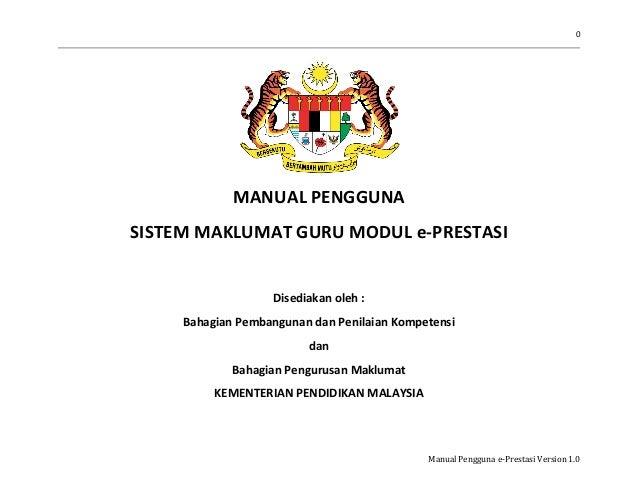 0 Manual Pengguna e-Prestasi Version 1.0 MANUAL PENGGUNA SISTEM MAKLUMAT GURU MODUL e-PRESTASI Disediakan oleh : Bahagian ...