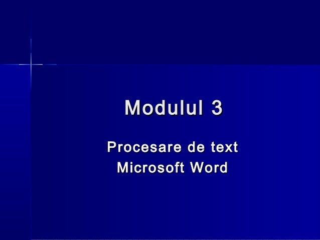 Modulul 3Procesare de text Microsoft Word