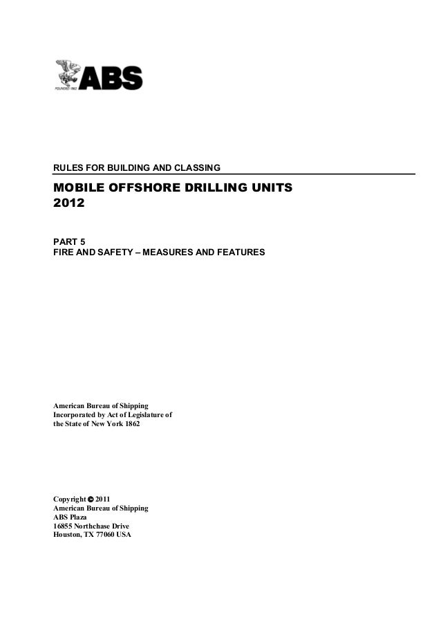 Part 5: Fire and Safety – Measures and FeaturesRULES FOR BUILDING AND CLASSINGMOBILE OFFSHORE DRILLING UNITS2012PART 5FIRE...