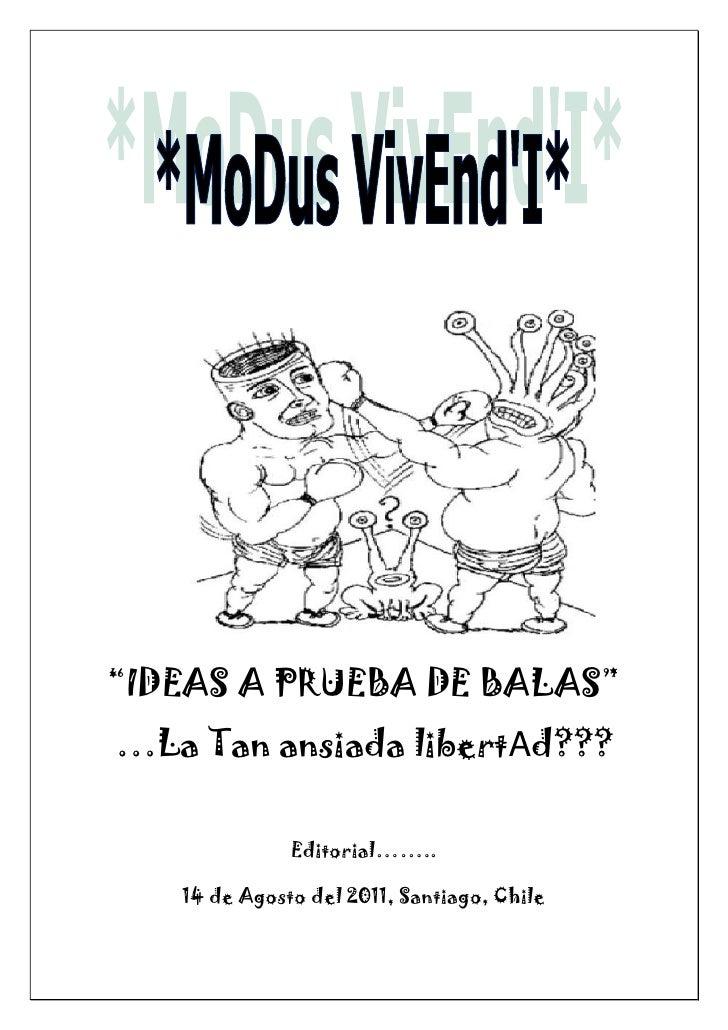 """""""IDEAS A PRUEBA DE BALAS"""" …La Tan ansiada libertAd???<br />Editorial……..<br />14 de Agosto del 2011, Santiago, Chile<br..."""