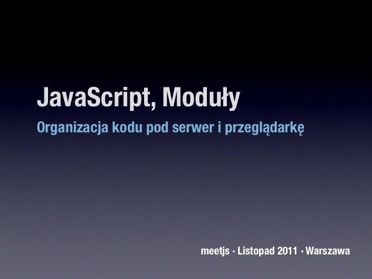 JavaScript, ModułyOrganizacja kodu pod serwer i przeglądarkę                         meetjs · Listopad 2011 · Warszawa