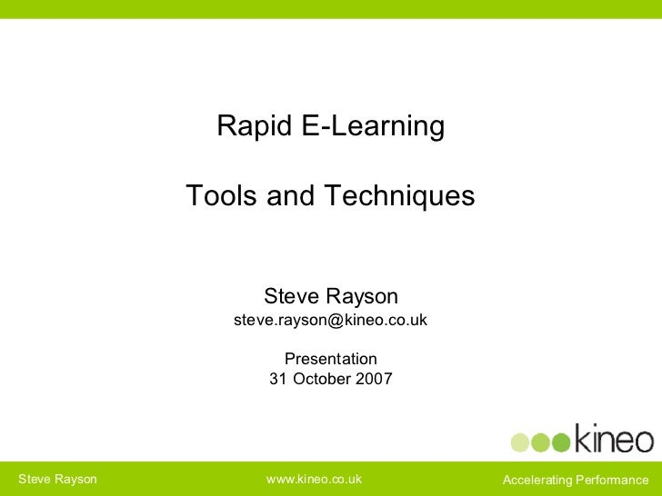 Rapid E-Learning Tools and Techniques Steve Rayson [email_address] Presentation 31 October 2007