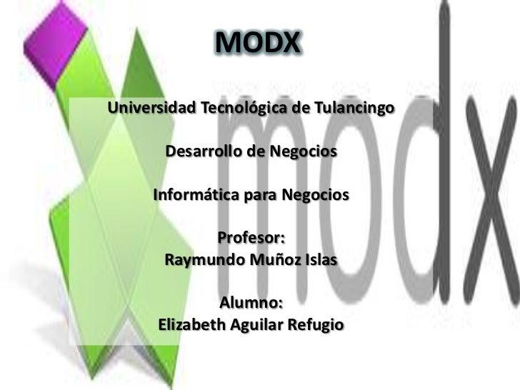 MODXUniversidad Tecnológica de Tulancingo       Desarrollo de Negocios     Informática para Negocios            Profesor: ...