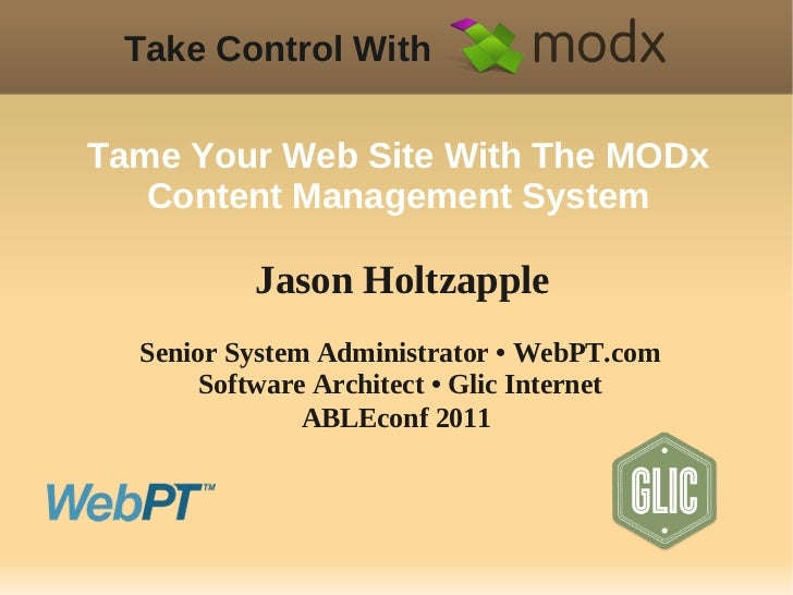 Take Control WithTame Your Web Site With The MODx   Content Management System          Jason Holtzapple  Senior System Adm...