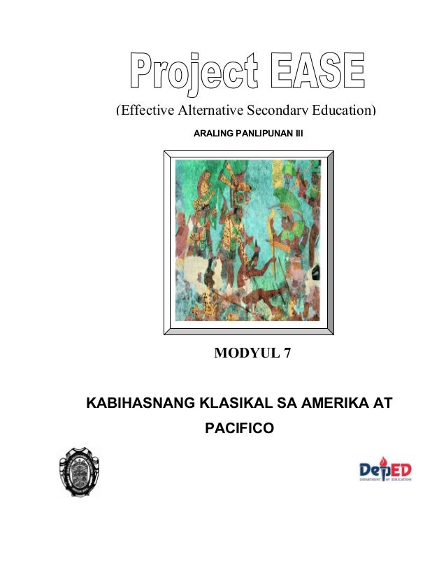 ARALING PANLIPUNAN III (Effective Alternative Secondary Education) MODYUL 7 KABIHASNANG KLASIKAL SA AMERIKA AT PACIFICO