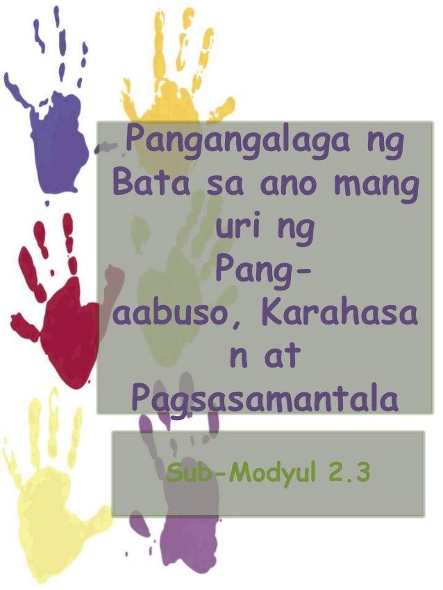 Pangangalaga ng Bata sa ano mang uri ng Pang- aabuso, Karahasa n at Pagsasamantala Sub-Modyul 2.3