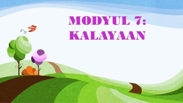MODYUL 7: KALAYAAN