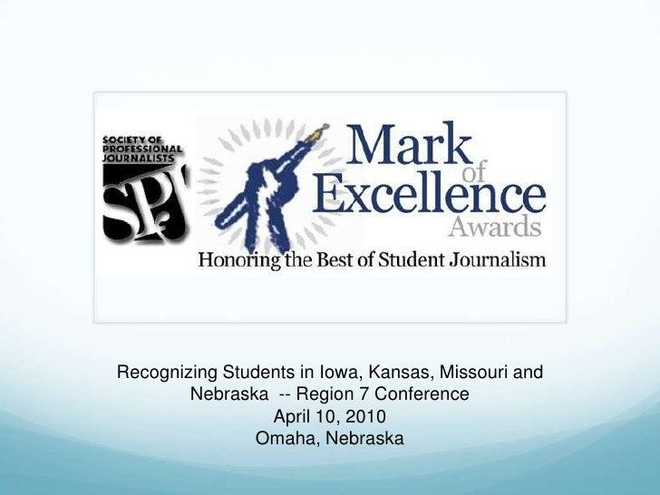 <br />Recognizing Students in Iowa, Kansas, Missouri and Nebraska  -- Region 7 Conference <br />April 10, 2010<br />Omah...