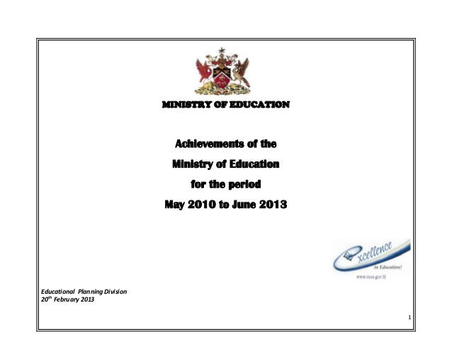 MINISTRY OF EDUCATION  Achievements of the Ministry of Education for the period May 2010 to June 2013  Educational Plannin...