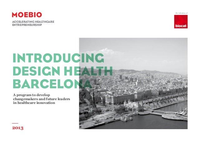 An initiative ofaccelerating healthcareentrepreneurshipINTRODUCINGDESIGN HEALTHBARCELONAA program to developchangemakers a...