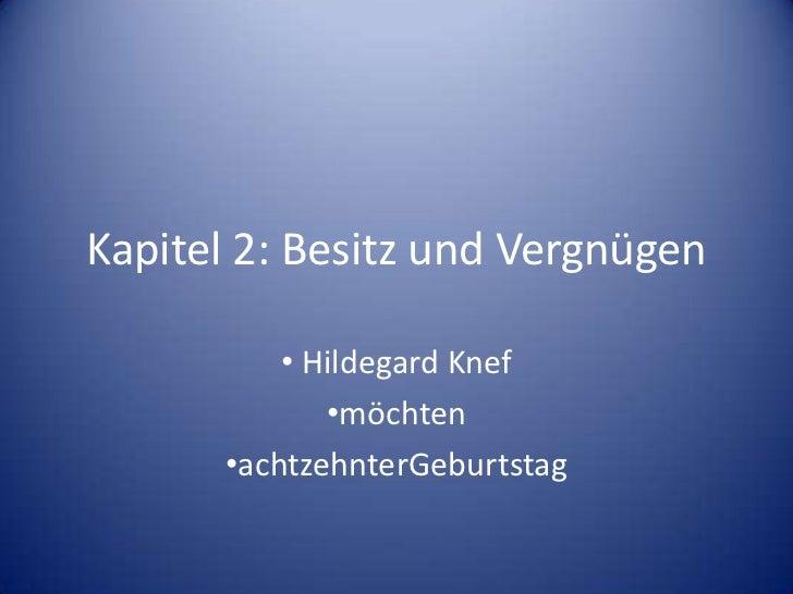 Kapitel 2: Besitz und Vergnügen          • Hildegard Knef             •möchten      •achtzehnterGeburtstag