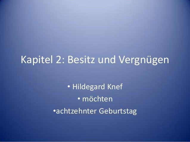 Kapitel 2: Besitz und Vergnügen          • Hildegard Knef             • möchten      •achtzehnter Geburtstag