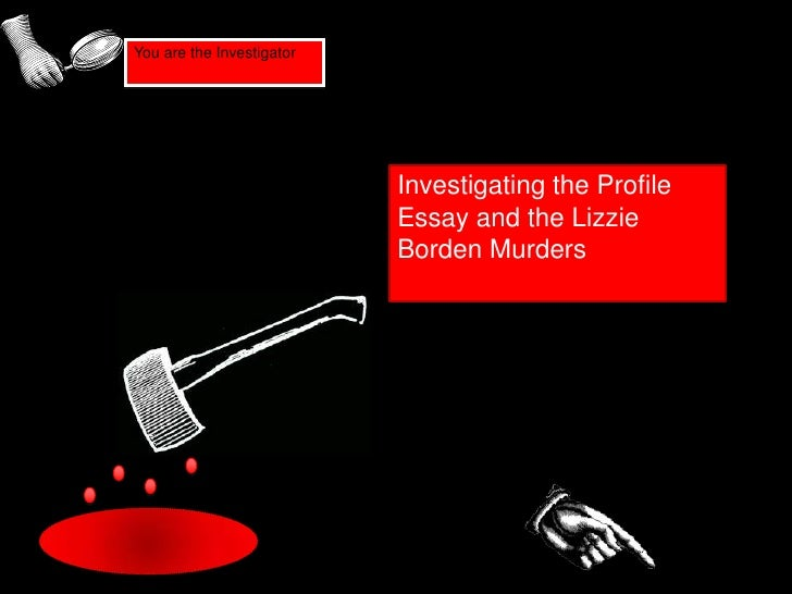 Investigating the Profile Essay and the Lizzie Borden Murders<br />