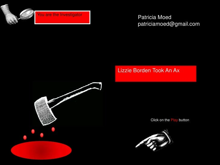 Patricia Moed<br />patriciamoed@gmail.com<br />Lizzie Borden Took An Ax<br />Click on the Play button<br />