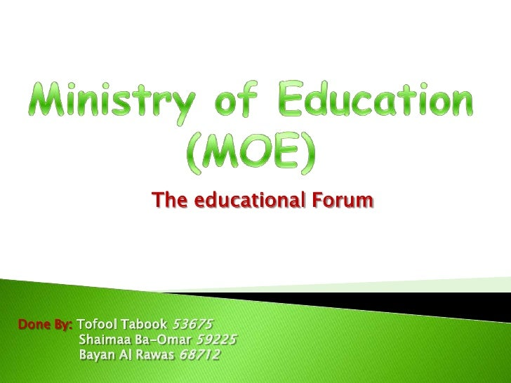 Ministry of Education (MOE)<br />The educational Forum <br />Done By: Tofool Tabook 53675<br />               Shaimaa Ba-O...