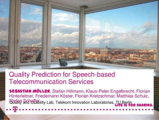 Quality Prediction for Speech-basedTelecommunication ServicesSebastian Möller, Stefan Hillmann, Klaus-Peter Engelbrecht, F...
