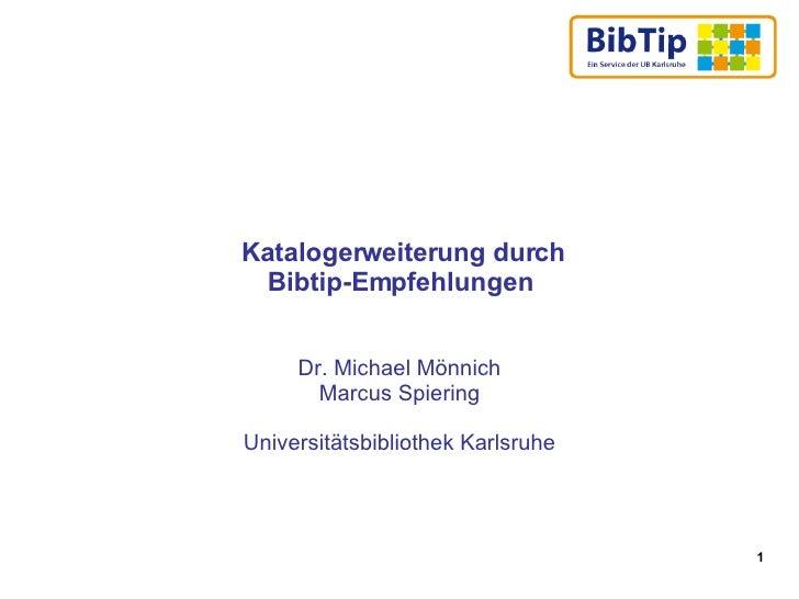 Katalogerweiterung durch Bibtip-Empfehlungen Dr. Michael Mönnich Marcus Spiering Universitätsbibliothek Karlsruhe