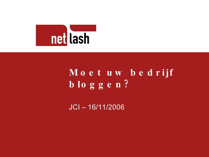 Titel tekst Beschrijving slide Moet uw bedrijf bloggen? JCI – 16/11/2006
