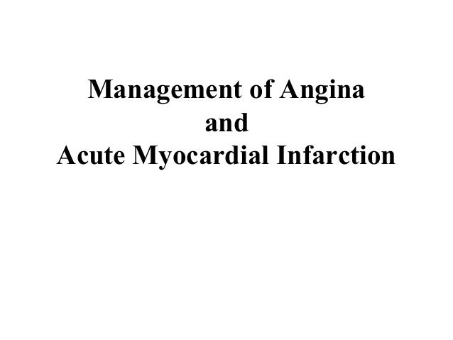 Management of Angina          andAcute Myocardial Infarction