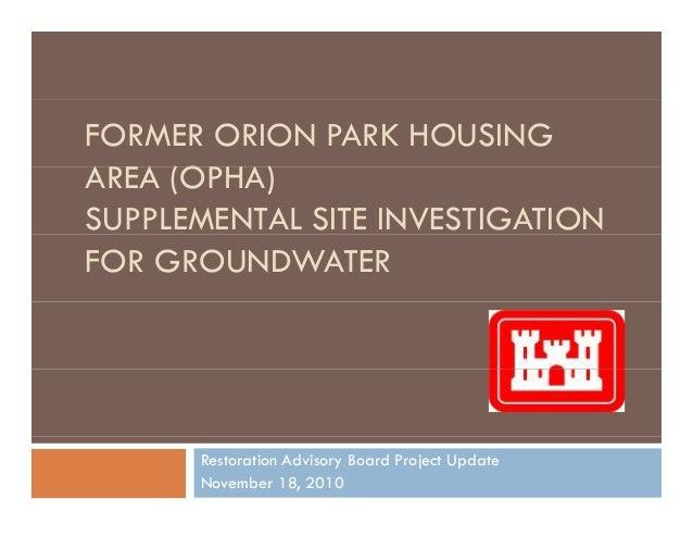FORMER ORION PARK HOUSING AREA (OPHA)AREA (OPHA) SUPPLEMENTAL SITE INVESTIGATION FOR GROUNDWATER Restoration Advisory Boar...