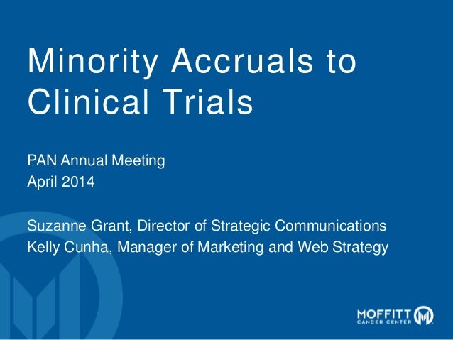 Minority Accruals to Clinical Trials PAN Annual Meeting April 2014 Suzanne Grant, Director of Strategic Communications Kel...