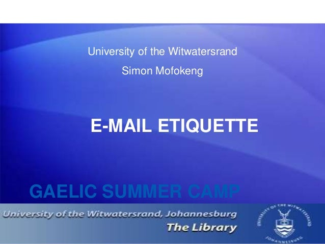GAELIC SUMMER CAMP E-MAIL ETIQUETTE University of the Witwatersrand Simon Mofokeng