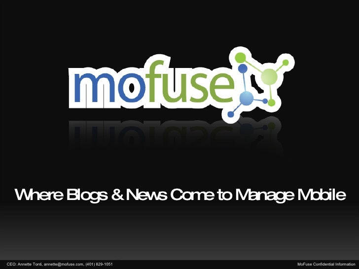 Where Blogs & News Come to Manage Mobile CEO: Annette Tonti, annette@mofuse.com, (401) 829-1051 MoFuse Confidential Inform...
