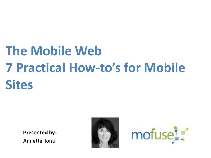 The Mobile Web7 Practical How-to's for MobileSites   Presented by:   Annette Tonti