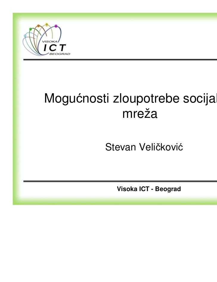 Mogućnosti zloupotrebe socijalnih             mreža          Stevan Veličković            Visoka ICT - Beograd