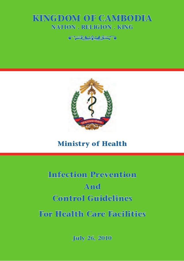 KINGDOM OF CAMBODIA  o  NATION . RELIGION . KING  Ministry of Health  Infection Prevention And  Control Guidelines For Hea...