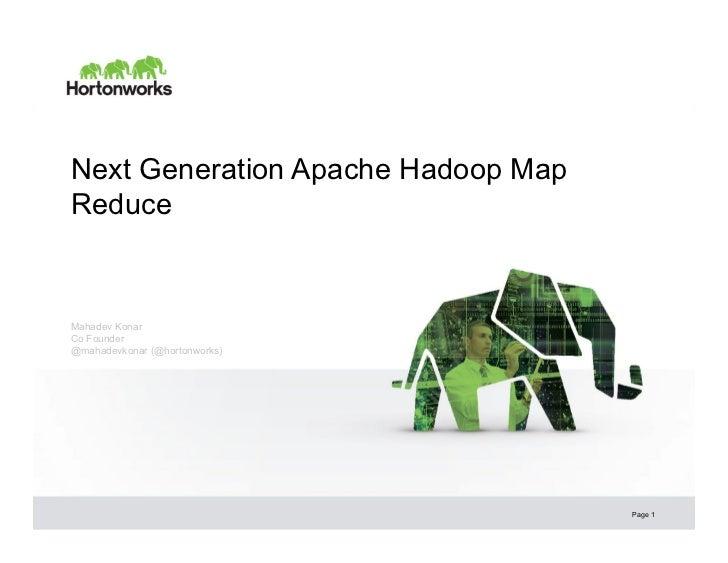 Next Generation Apache Hadoop MapReduceMahadev KonarCo Founder@mahadevkonar (@hortonworks)                                ...